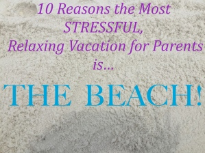 10 Reasons the Beach is the most stressful relaxing vacation for parents