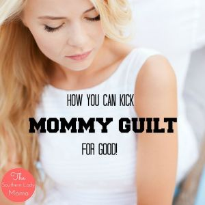 How to Kick Mommy Guilt