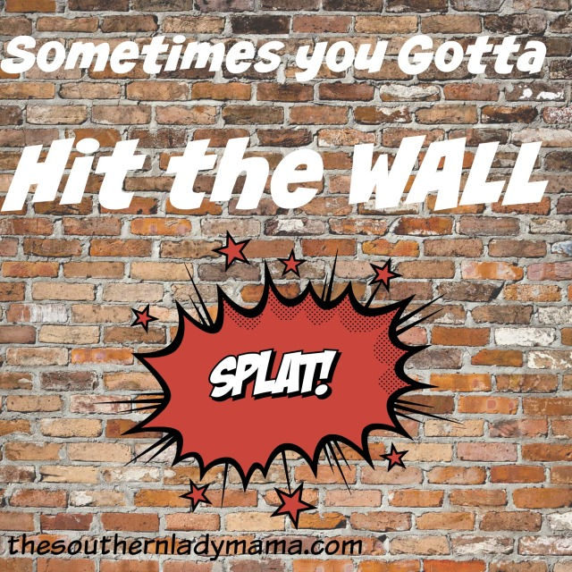 Sometimes You Gotta Hit The Wall